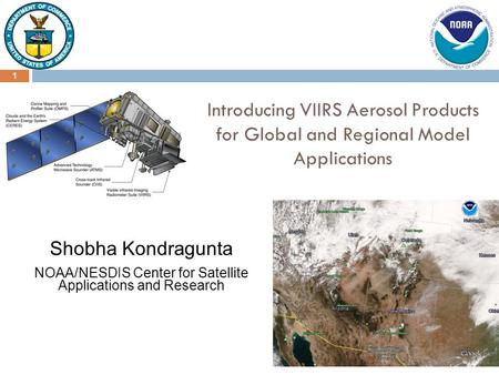 1 Shobha Kondragunta NOAA/NESDIS Center for Satellite Applications and Research Introducing VIIRS Aerosol Products for Global and Regional Model Applications.