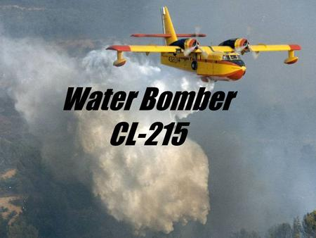 Water Bomber CL-215. Canadair CL-215 was developed by Bombardier, a aircraft company in Canada.