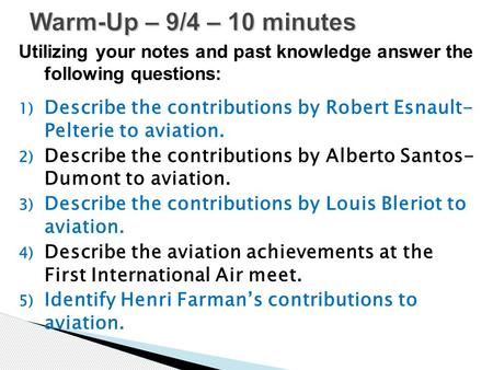 Utilizing your notes and past knowledge answer the following questions: 1) Describe the contributions by Robert Esnault- Pelterie to aviation. 2) Describe.