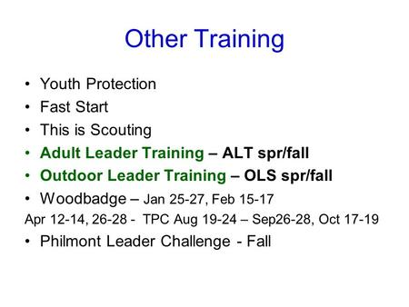 Other Training Youth Protection Fast Start This is Scouting Adult Leader Training – ALT spr/fall Outdoor Leader Training – OLS spr/fall Woodbadge – Jan.