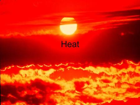 Heat. Heat Energy: Heat is thermal energy transferred from one object to another. Do not confuse heat and temperature! There are three mechanisms of heat.