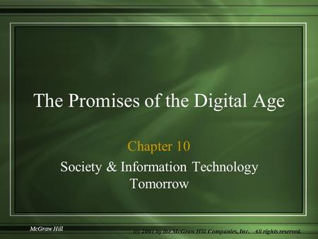 McGraw Hill (c) 2001 by the McGraw Hill Companies, Inc. All rights reserved. The Promises of the Digital Age Chapter 10 Society & Information Technology.