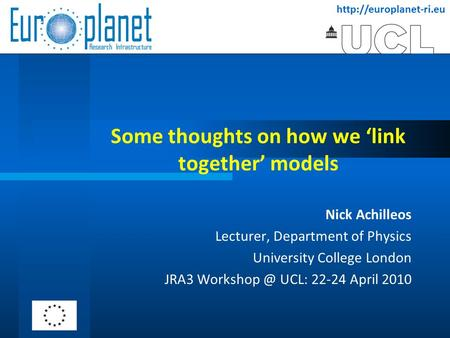 Some thoughts on how we 'link together' models Nick Achilleos Lecturer, Department of Physics University College London JRA3 Workshop.