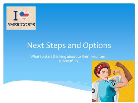 Next Steps and Options What to start thinking about to finish your term successfully.