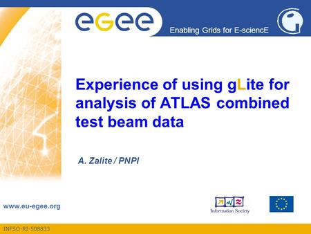 INFSO-RI-508833 Enabling Grids for E-sciencE www.eu-egee.org Experience of using gLite for analysis of ATLAS combined test beam data A. Zalite / PNPI.