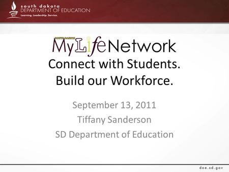 Connect with Students. Build our Workforce. September 13, 2011 Tiffany Sanderson SD Department of Education Network.
