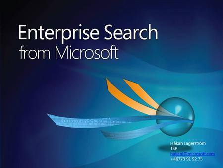 Enterprise Search from Microsoft Håkan Lagerström TSP +46773 91 92 75