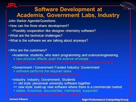 Gerhard Klimeck High Performance Computing Group Software Development at Academia, Government Labs, Industry John Barker Agenda/Questions: How can the.