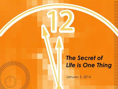 "The Secret of Life is One Thing January 5, 2014. What would make 2014 ""happy""? More money? A new job? A new relationship? Losing 5 lbs?"
