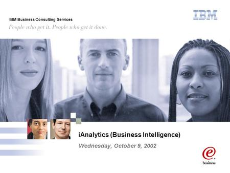 IBM Business Consulting Services iAnalytics (Business Intelligence) Wednesday, October 9, 2002.