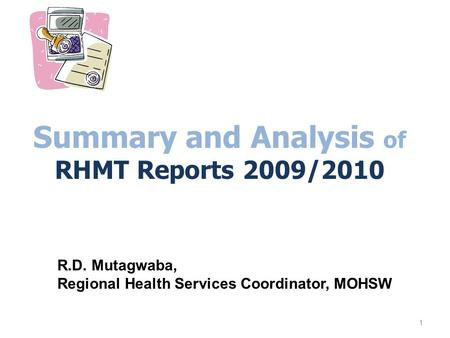 Summary and Analysis of RHMT Reports 2009/2010 1 R.D. Mutagwaba, Regional Health Services Coordinator, MOHSW.