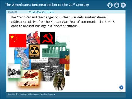 The Americans: Reconstruction to the 21 st Century Next Chapter 18 Copyright © by Houghton Mifflin Harcourt Publishing Company The Cold War and the danger.