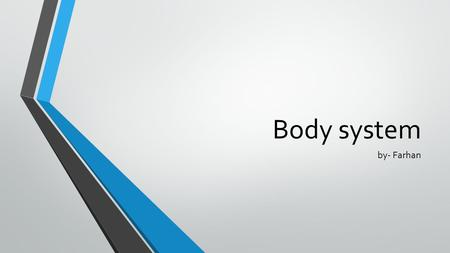 Body system by- Farhan. Our Body System the body system is a combination of different systems that make a human.