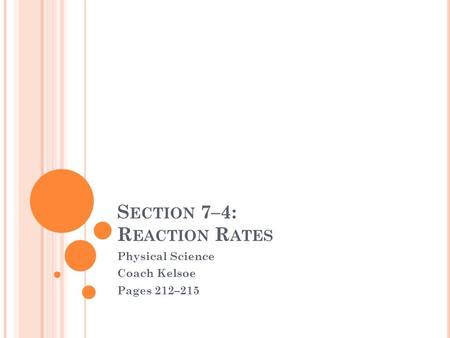 S ECTION 7–4: R EACTION R ATES Physical Science Coach Kelsoe Pages 212–215.