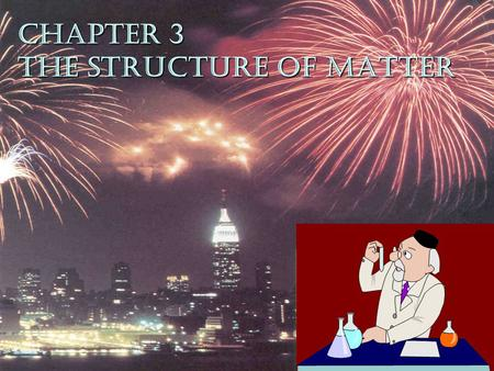 CHAPTER 3LABORATORY CHEMISTRY1 CHAPTER 3 THE STRUCTURE OF MATTER.