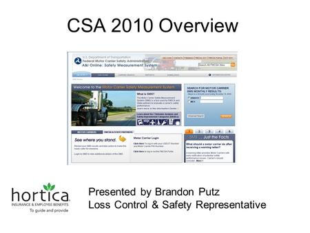 CSA 2010 Overview Presented by Brandon Putz Loss Control & Safety Representative.
