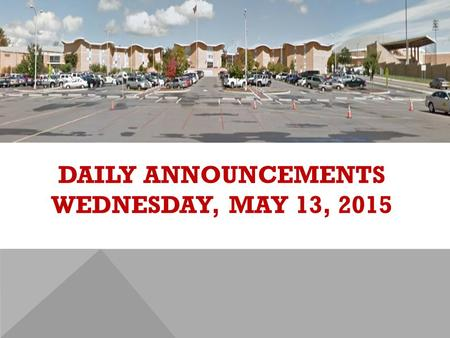 DAILY ANNOUNCEMENTS WEDNESDAY, MAY 13, 2015. Dobyns-Bennett High School has been ranked #7 in Tennessee by U.S News & World Report!