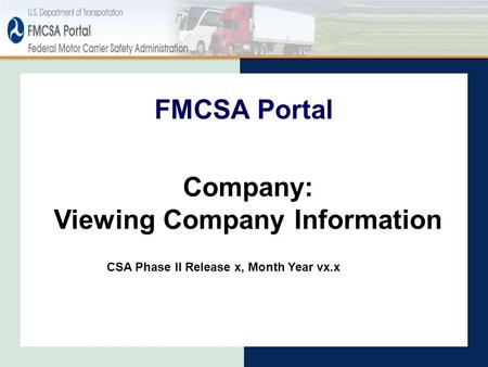 Company: Viewing Company Information CSA Phase II Release x, Month Year vx.x FMCSA Portal.