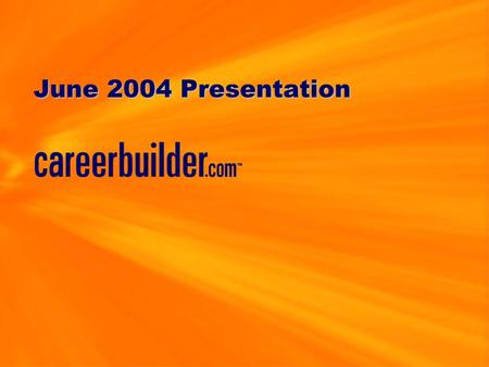 June 2004 Presentation. Agenda Current Recruitment Market CareerBuilder's Strategy and Results Market Share Overview.