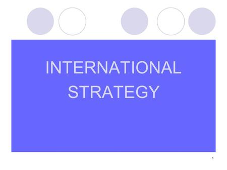 INTERNATIONAL STRATEGY.