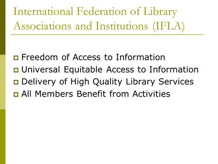 International Federation of Library Associations and Institutions (IFLA)  Freedom of Access to Information  Universal Equitable Access to Information.