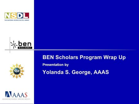 BEN Scholars Program Wrap Up Presentation by Yolanda S. George, AAAS.