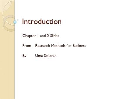Introduction Chapter 1 and 2 Slides From Research Methods for Business By Uma Sekaran.