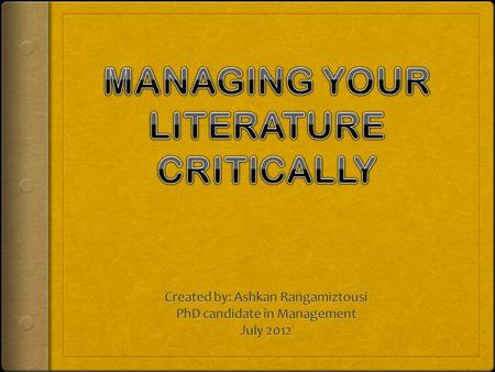 Three basic areas for consideration: 1.Searching, reading and critically evaluating your literature. 2.Managing your literature – organizing and documenting.
