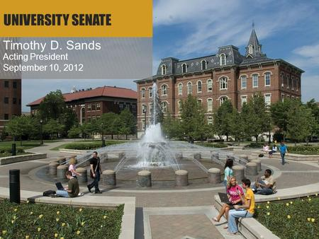1 UNIVERSITY SENATE Timothy D. Sands Acting President September 10, 2012.