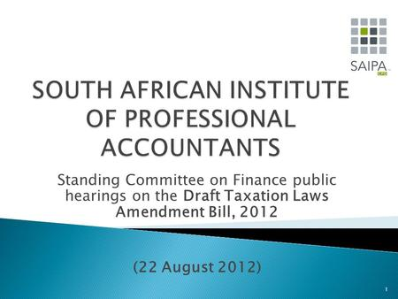 Standing Committee on Finance public hearings on the Draft Taxation Laws Amendment Bill, 2012 (22 August 2012) 1.