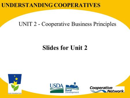 UNDERSTANDING COOPERATIVES UNIT 2 - Cooperative Business Principles Slides for Unit 2.