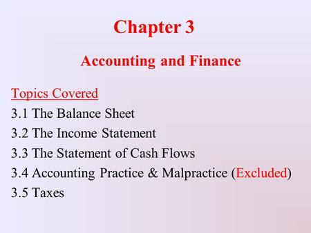Chapter 3 Accounting and Finance Topics Covered 3.1 The Balance Sheet 3.2 The Income Statement 3.3 The Statement of Cash Flows 3.4 Accounting Practice.