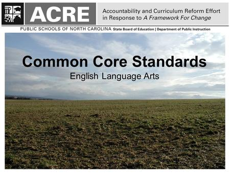 Common Core Standards English Language Arts 1. Overview of the Initiative o State-led and developed Common Core Standards for K-12 in English Language.