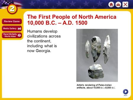 NEXT Artist's rendering of Paleo-Indian artifacts, about 10,000 B.C. –8,000 B.C. The First People of North America 10,000 B.C. – A.D. 1500 Humans develop.