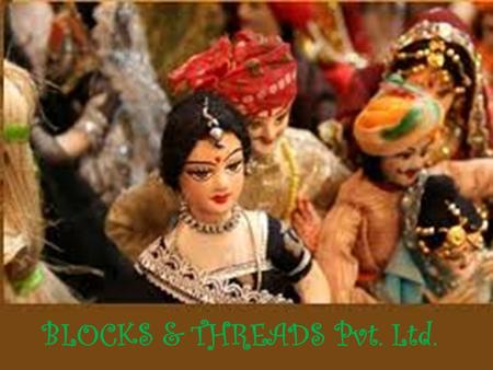 BLOCKS & THREADS Pvt. Ltd.. A whole new experience of Indian artifacts and fashion industry……
