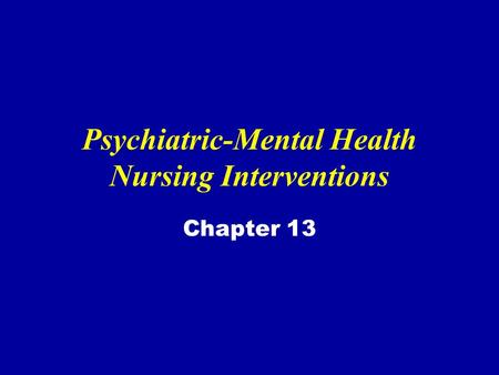 Psychiatric-Mental Health Nursing Interventions Chapter 13.