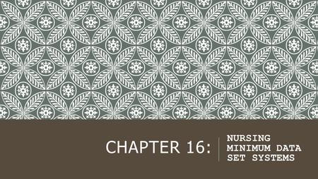 CHAPTER 16: NURSING MINIMUM DATA SET SYSTEMS. INTRODUCTION: Clinical nursing visibility from national to international contexts. The identification of.