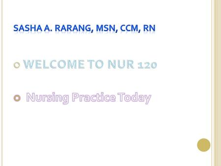 C URRENT N URSING P RACTICE Domain of Nursing Practice Wide variety of roles and responsibilities to meet the health care needs of society.