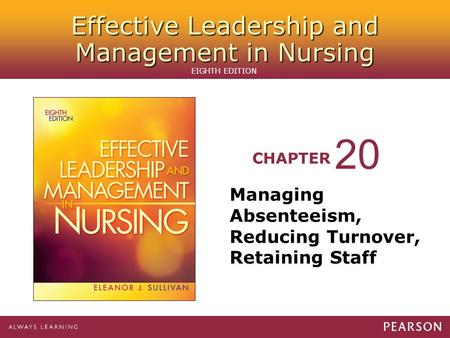 Effective Leadership and Management in Nursing CHAPTER EIGHTH EDITION Managing Absenteeism, Reducing Turnover, Retaining Staff 20.
