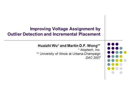 Improving Voltage Assignment by Outlier Detection and Incremental Placement Huaizhi Wu* and Martin D.F. Wong** * Atoptech, Inc. ** University of Illinois.