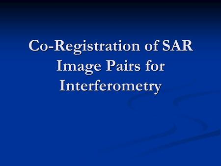 Co-Registration of SAR Image Pairs for Interferometry