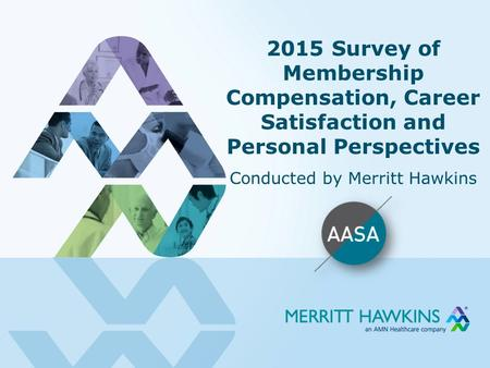 2015 Survey of Membership Compensation, Career Satisfaction and Personal Perspectives Conducted by Merritt Hawkins.