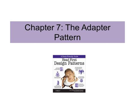 Chapter 7: The Adapter Pattern. Object Oriented Adapters Suppose that you have existing software. You have outsourced some of your work and there is a.