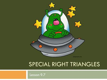 SPECIAL RIGHT TRIANGLES Lesson 9.7. 30 º-60º-90º Triangles Theorem 72: In a triangle whose angles have the measures of 30 º, 60 º, and 90 º, the lengths.