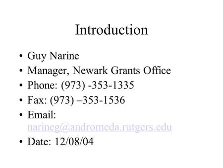 Introduction Guy Narine Manager, Newark Grants Office Phone: (973) -353-1335 Fax: (973) –353-1536