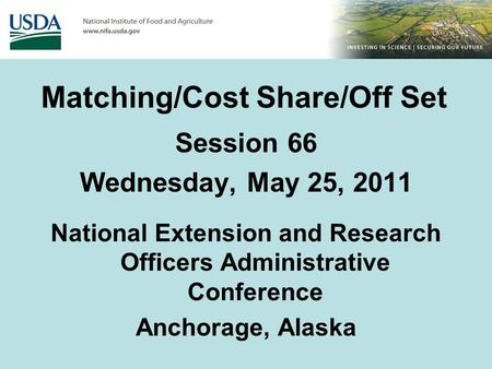 Matching/Cost Share/Off Set Session 66 Wednesday, May 25, 2011 National Extension and Research Officers Administrative Conference Anchorage, Alaska.