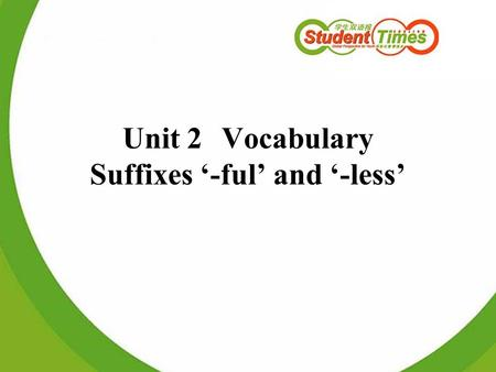 Unit 2Vocabulary Suffixes '-ful' and '-less'. Part I, Period 4, Evolution (P. 29) colourfulcolourless thankfulthankless carefulcareless helpfulhelpless.