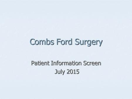 Combs Ford Surgery Patient Information Screen July 2015 July 2015.
