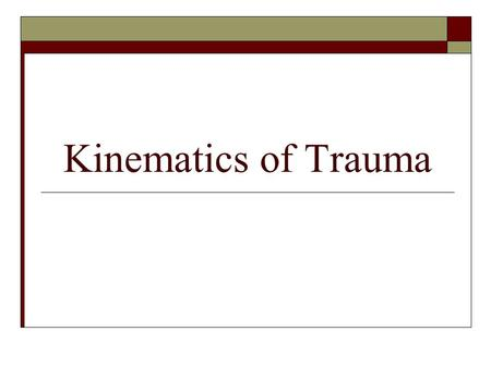 Kinematics of Trauma. Learning Objectives  Define energy in the context of injury production.  Describe relationship of injury and energy exchange.
