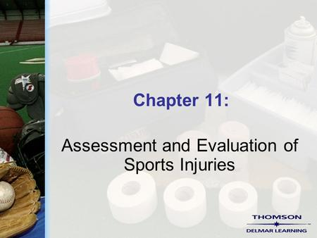 Chapter 11: Assessment and Evaluation of Sports Injuries.